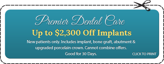 Prenier Dental Care Up to $2,300 Off Implants New patients only. Includes implant, bone graft, abutment & upgraded porcelain crown. Cannot combine offers. Good for 30 Days. CLICK TO PRINT